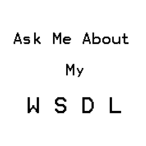 Ask Me About My WSDL